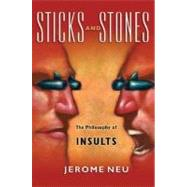 Sticks and Stones The Philosophy of Insults by Neu, Jerome, 9780195314311