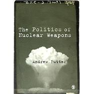 The Politics of Nuclear...,Futter, Andrew,9781446294314