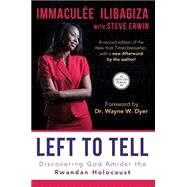 Left to Tell: Discovering God...,ILIBAGIZA, IMMACULEE; ERWIN,...,9781401944322