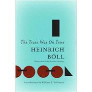 The Train Was On Time by Boll, Heinrich; Vennewitz, Leila; Vollmann, William T., 9781935554325