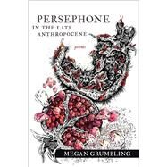 Persephone in the Late Anthropocene by Grumbling, Megan, 9781946724328