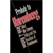 Prelude to Nuremberg : Allied...,Kochavi, Arieh J.,9780807824337