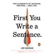 First You Write a Sentence,Moran, Joe,9780143134343