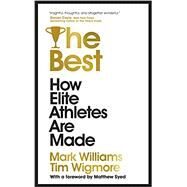 The Best How Elite Athletes Are Made by Williams, Mark; Wigmore, Tim, 9781529304350