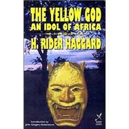 Yellow God : An Idol of Africa,Haggard, H. Rider;...,9781587154355