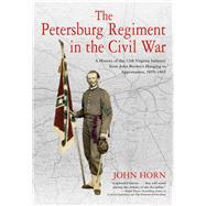 The Petersburg Regiment in the Civil War by Horn, John, 9781611214369