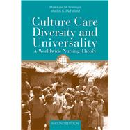 Culture Care Diversity  &  Universality: A Worldwide Nursing Theory by Leininger, Madeleine M.; Mcfarland, Marilyn R., 9780763734374