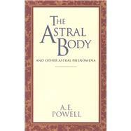 The Astral Body And Other Astral Phenomena by Powell, Arthur Edward, 9780835604383