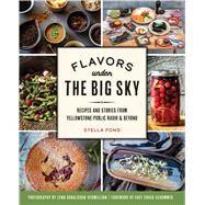Flavors Under the Big Sky by Fong, Stella; Schommer, Chuck; Donaldson-vermill, Lynn, 9781467144384