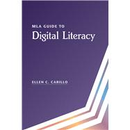 Mla Guide to Digital Literacy,Carillo, Ellen C.,9781603294393