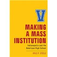 Making a Mass Institution,Steele, Kyle P.,9781978814394