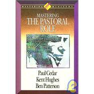 Mastering the Pastoral Role by Cedar, Paul A.; Hughes, Kent; Patterson, Ben; Hughes, R. Kent, 9780880704397