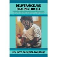Deliverance and Healing for All by Evangelist, Ibet N. Toltowicz, 9781462874408