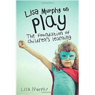 Lisa Murphy on Play,Murphy, Lisa,9781605544410