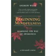 Beginning Mindfulness...,Weiss, Andrew,9781577314417