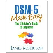 DSM-5® Made Easy The...,Morrison, James,9781462514427