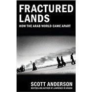 Fractured Lands How the Arab...,ANDERSON, SCOTT,9780525434436