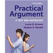 Practical Argument A Text and Anthology by Kirszner, Laurie G.; Mandell, Stephen R., 9781319194451