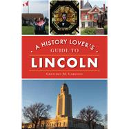 A History Lover's Guide to Lincoln by Garrison, Gretchen M., 9781467144452