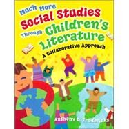 Much More Social Studies Through Children's Literature : A Collaborative Approach by Fredericks, Anthony D., 9781591584452