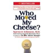 Who Moved My Cheese? : An Amazing Way to Deal with Change in Your Work and in Your Life by Johnson, Spencer (Author); Blanchard, Kenneth (Foreword by), 9780399144462