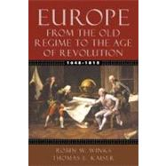 Europe, 1648-1815 From the Old Regime to the Age of Revolution by Winks, Robin W.; Kaiser, Thomas E., 9780195154467