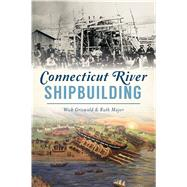 Connecticut River Shipbuilding by Griswold, Wick; Major, Ruth, 9781467144476