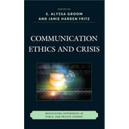 Communication Ethics and Crisis Negotiating Differences in Public and Private Spheres by Fritz, J. M. H.; Groom, S Alyssa; Harden Fritz, Janie M.; Mattson, Craig E.; Prellwitz, John H.; Seymour, Celeste Grayson; Sellnow, Timothy L.; Sellnow, Deanna; Venette, Steven; Jovanovic, Spoma; Wood, Roy V.; Gehrke, Pat J.; Arnett, Ronald C., 9781611474497