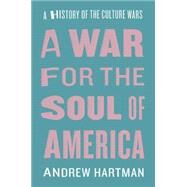 A War for the Soul of America: A History of the Culture Wars by Hartman, Andrew, 9780226254500