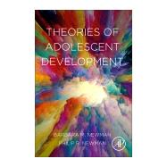 Theories of Adolescent Development by Newman, Barbara M.; Newman, Philip R., 9780128154502