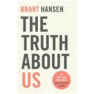 The Truth About Us by Hansen, Brant, 9780801094514