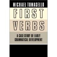 First Verbs: A Case Study of Early Grammatical Development by Michael Tomasello, 9780521034517