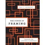 The Power of Framing Creating...,Fairhurst, Gail T.,9780470494523