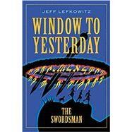 Window to Yesterday: The Swordsman by Jefff Lefkowitz, 9781946124524