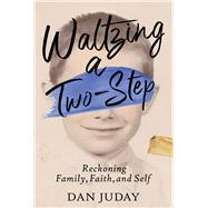 Waltzing A Two-Step Reckoning Family, Faith, And Self by Juday, Dan, 9781735484532
