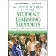 The Implementation Guide to Student Learning Supports in the Classroom and Schoolwide; New Directions for Addressing Barriers to Learning by Howard S. Adelman, 9781412914536