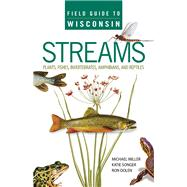 Field Guide to Wisconsin Streams by Miller, Michael A.; Songer, Katie; Dolen, Ron, 9780299294540