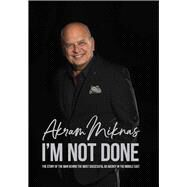 I'm Not Done by Miknas, Akram, 9781859644553