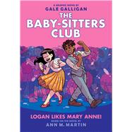 Logan Likes Mary Anne! (The Baby-Sitters Club Graphic Novel #8) by Martin, Ann M.; Martin, Ann M.; Martin, Ann M.; Galligan, Gale, 9781338304558