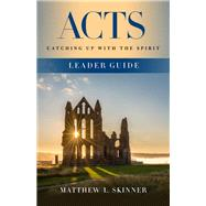 Acts Leader Guide by Skinner, Matthew L.; Poteet, Mike S. (CON), 9781501894572