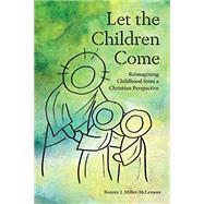 Let the Children Come by Miller-McLemore, Bonnie J., 9781506454573