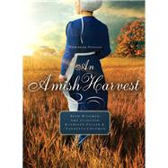 An Amish Harvest by Wiseman, Beth; Clipston, Amy; Fuller, Kathleen, 9780310354574