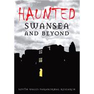 Haunted : Swansea and Beyond - A Spooky Collection of Swansea Hauntings by Unknown, 9780752444574