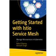 Getting Started With Istio Service Mesh by Sharma, Rahul; Singh, Avinash, 9781484254578