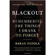Blackout Remembering the Things I Drank to Forget by Hepola, Sarah, 9781455554584