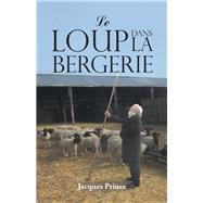 Le Loup Dans La Bergerie by Prince, Jacques, 9781490794600
