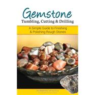 Gemstone Tumbling, Cutting, Drilling & Cabochon Making A Simple Guide to Finishing Rough Stones by Magnuson,  James, 9781591934608