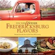 Fischer & Wieser's Fredericksburg Flavors by Fischer, Case D.; Wieser, Mark; Fischer, Case; Hanenberg, Andrew, 9781936474608