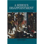 Serious Disappointment : The Battle of Aubers Ridge, 1915, and the Subsequent Munitions Scandal by Bristow, Adrian, 9780850524628