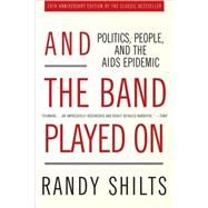 And the Band Played On Politics, People, and the AIDS Epidemic, 20th-Anniversary Edition by Shilts, Randy, 9780312374631